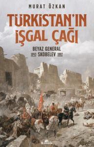Türkistanın İşgal Çağı-Beyaz General Skobelev 1843-1882