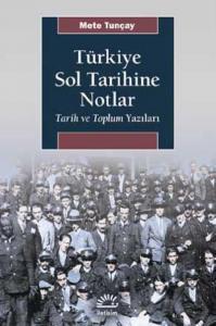 Türkiye Sol Tarihine Notlar-Tarih ve Toplum Yazıları