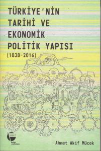 Türkiyenin Tarihi ve Ekonomik Politik Yapısı 1838-2016