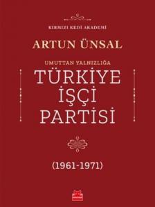 Umuttan Yalnızlığa Türkiye İşçi Partisi 1961-1971
