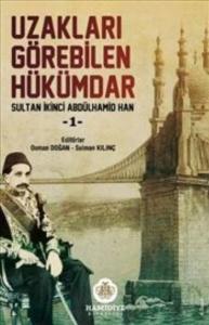 Uzakları Görebilen Hükümdar Sultan İkinci Abdülhamid Han 1