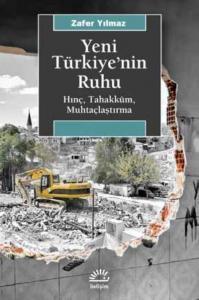 Yeni Türkiyenin Ruhu-Hınç Tahakküm Muhtaçlaştırma