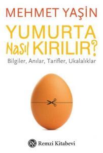 Yumurta Nasıl Kırılır Bilgiler-Anılar-Tarifler-Ukalalıklar