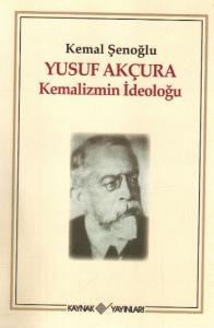 "Yusuf Akçura ""Kemalizmin İdeoloğu"""