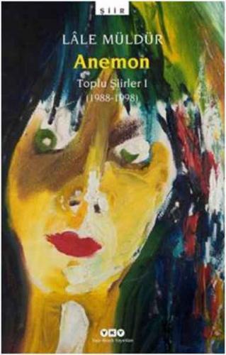 Anemon Toplu Şiirler 1 (1988-1998) Lale Müldür