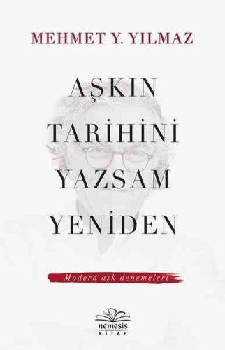 Aşkın Tarihini Yazsam Yeniden Mehmet Y. Yılmaz