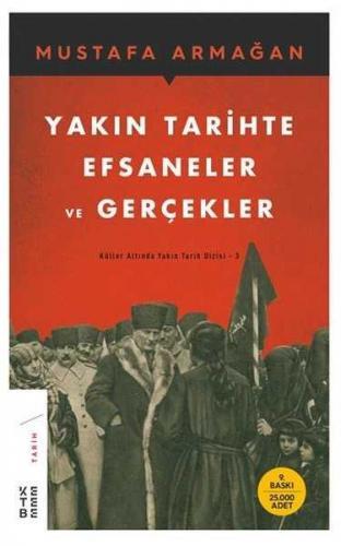 Yakın Tarihte Efsaneler ve Gerçekler Mustafa Armağan