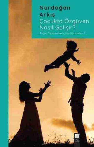 Çocukta Özgüven Nasıl Gelişir? Nurdoğan Arkış