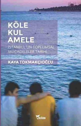 Köle, Kul, Amele Kaya Tokmakçıoğlu