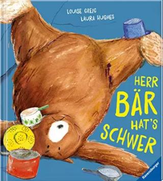 Herr Bär hat's schwer Louise Greig & Laura Hughes