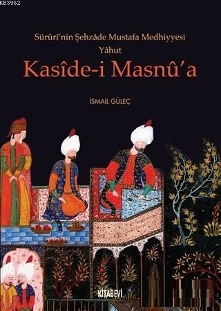 Süruri'nin Şehzade Mustafa Medhiyyesi Yahut Kaside-i Masnu'a İsmail Gü