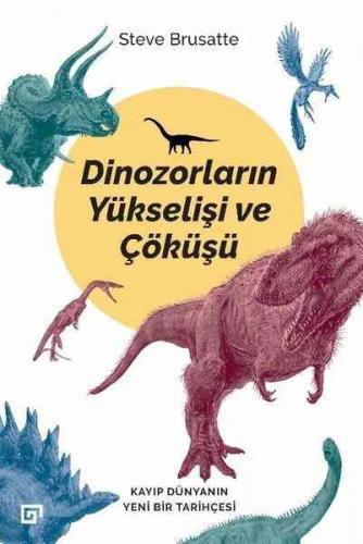 Dinozorların Yükselişi ve Çöküşü Steve Brusatte