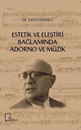 Estetik ve Eleştiri Bağlamında Adorno ve Müzik İlker Kömürcü