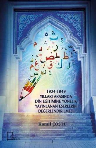 1924-1949 Yılları Arasında Din Eğitimine Yönelik Yayınlanan Eserlerin Değerlendirilmesi
