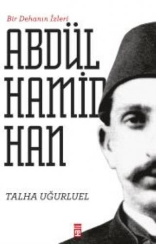Bir Dehanın izleri II. Abdülhamit Han Talha Uğurluel