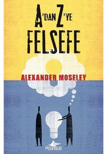 A'dan Z'ye Felsefe Alexander Moseley