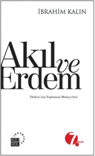 Akıl ve Erdem Türkiyenin Toplumsal Muhayyilesi İbrahim Kalın