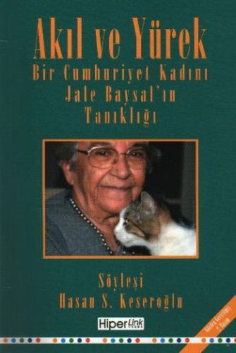 Akıl ve Yürek (Bir Cumhuriyet Kadını Jale Baysal'ın Tanıklığı)