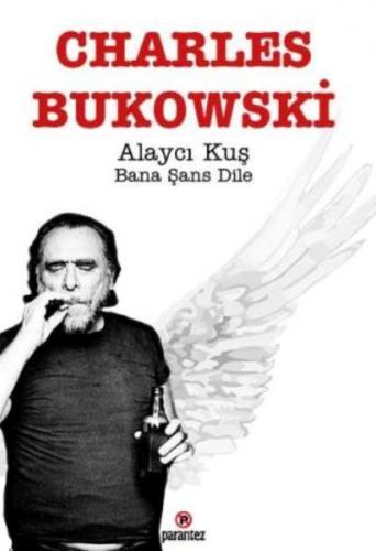 Alaycı Kuş Bana Şans Dile Charles Bukowski