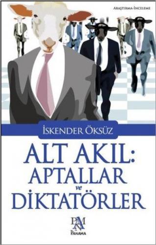Alt Akıl-Aptallar ve Diktatörler