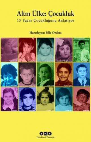 Altın Ülke Çocukluk 15 Yazar Çocukluğunu