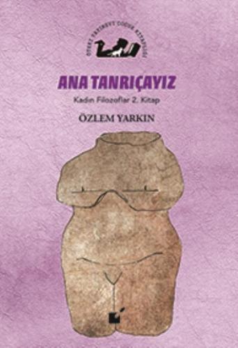 Ana Tanrıçayız-Kadın Filozoflar 2. Kitap