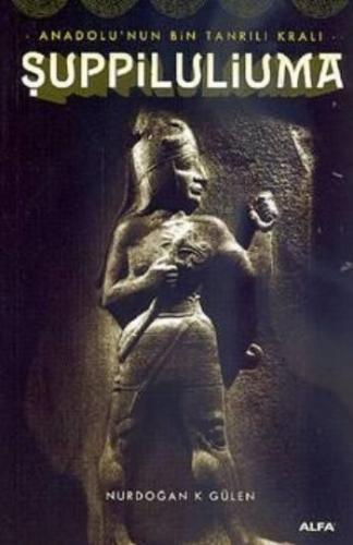 Anadolu'nun Bin Tanrılı Kralı Şuppiluliuma