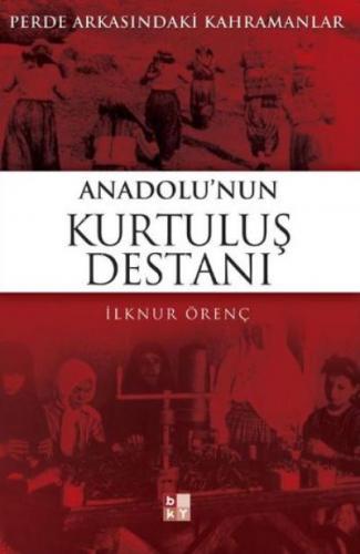 Anadolu'nun Kurtuluş Destanı (Perde Arkasındaki Kahramanlar)