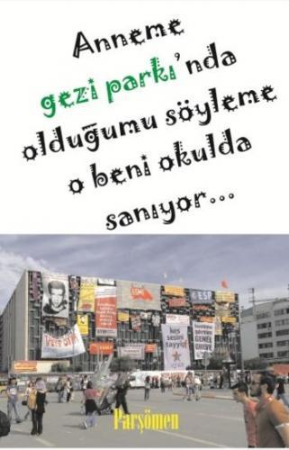 Anneme Gezi Parkında Olduğumu Söyleme O Beni Okulda Sanıyor