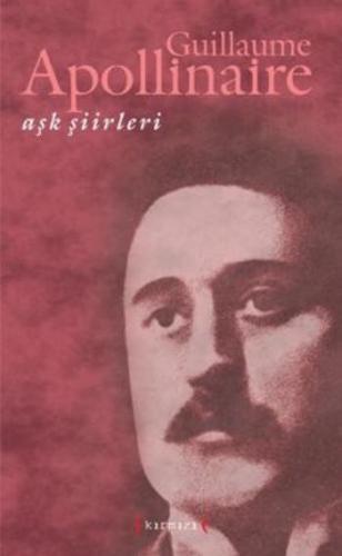 Aşk Şiirleri Guillaume Apollinaire