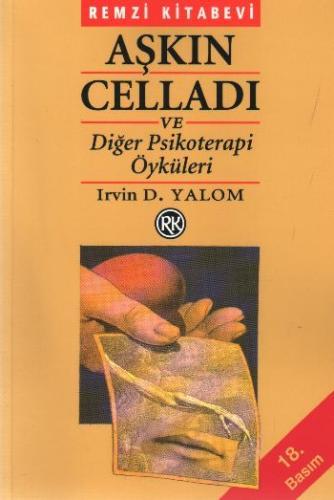 Aşkın Celladı Ve Diğer Psikoterapi Öyküleri Irvin D. Yalom