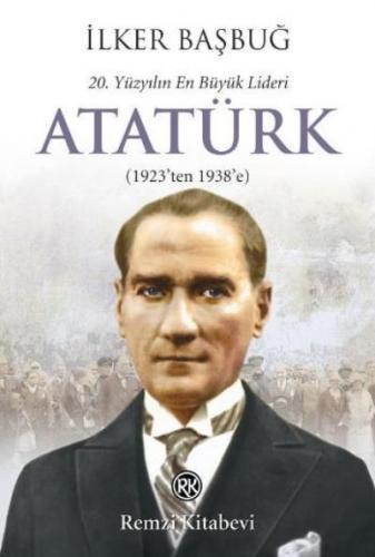Atatürk 20. Yüzyılın En Büyük Lideri 1923 ten 1938 e