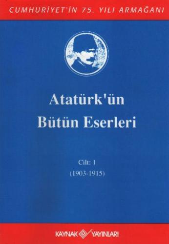 Atatürk'ün Bütün Eserleri Cilt:1 (1903-1915) Heyet