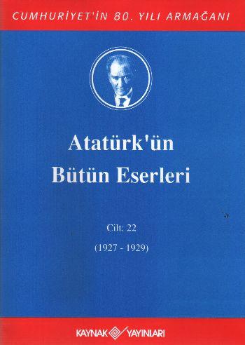 Atatürk'ün Bütün Eserleri Cilt:22 (1927-1929) Heyet