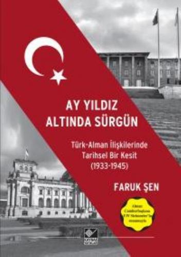Ay Yıldız Altında Sürgün-Türk Alman İlişkilerinde Tarihsel Bir Kesit (1933-1945)