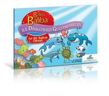 Balina Baliba ile Dikkatlerimizi Güçlendirelim İyi Bir Balina Olmak
