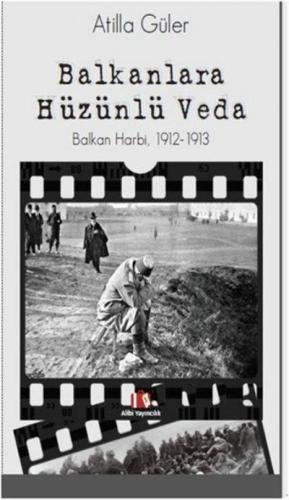 Balkanlara Hüzünlü Veda-Balkan Harbi 1912-1913