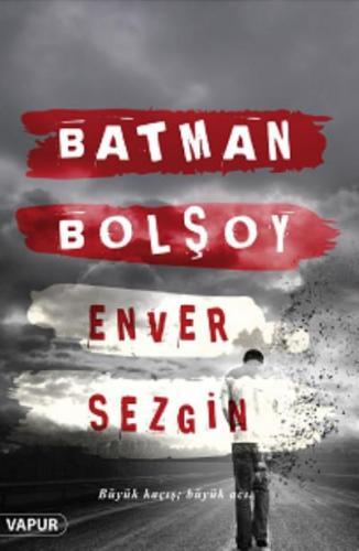 Batman Bolşoy-Büyük Kaçış-Büyük Acı Enver Sezgin