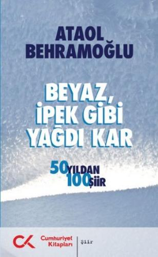 Beyaz, İpek Gibi Yağdı Kar (50 Yıldan 100 Şiir)