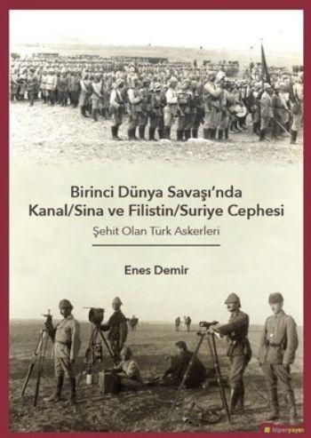 Birinci Dünya Savaşı'nda Kanal-Sina ve Filistin/Suriye Cephesi Şehit Olan Türk Askerleri