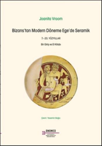 Bizanstan Modern Döneme Egede Seramik 7.–20. Yüzyıllar-Bir Giriş ve El Kitabı