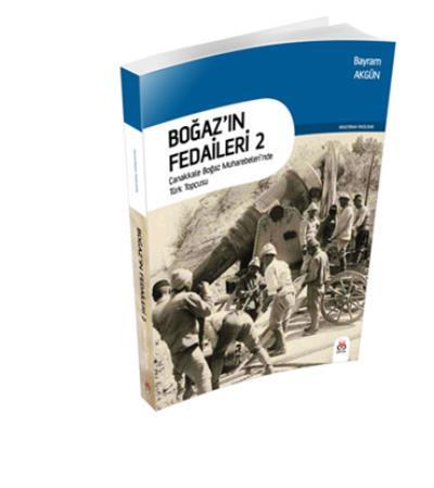 Boğaz'ın Fedaileri 2 - Çanakkale Boğaz Muharebeleri'nde Türk Topçusu