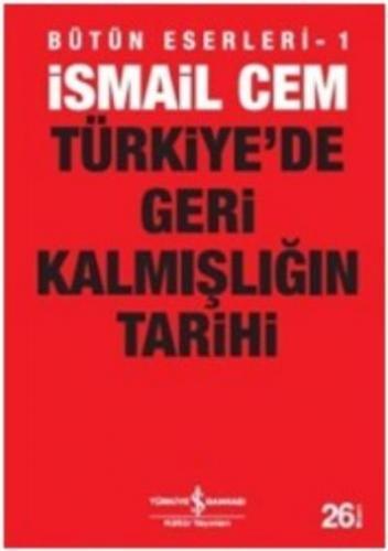 Bütün Eserleri-1: Türkiye'de Geri Kalmışlığın Tarihi İsmail Cem