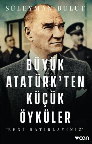 Büyük Atatürkten Küçük Öyküler-Beni Hatırlayınız