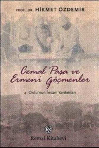 Cemal Paşa ve Ermeni Göçmenler / 4. Ordu'nun İnsani Yardımları