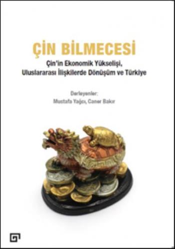 Çin Bilmecesi-Çinin Ekonomik Yükselişi Uluslararası İlişkilerde Dönüşüm ve Türkiye
