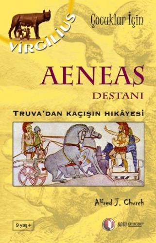 Çocuklar İçin Mitoloji Serisi-3: Aeneas Destanı (Truva'dan Kaçışın Hikayesi)