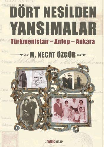 Dört Nesilden Yansımalar Türkmenistan-Antep-Ankara