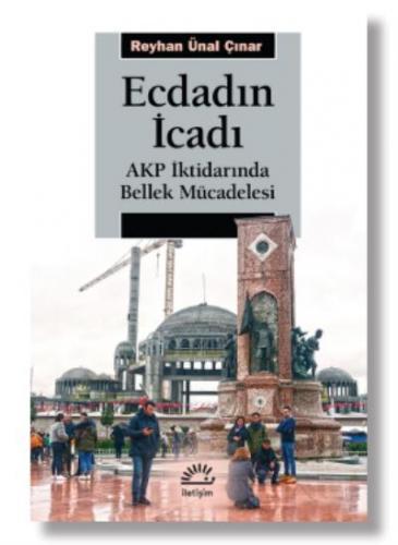 Ecdadın İcadı-AKP İktidarında Bellek Mücadelesi Reyhan Ünal Çınar