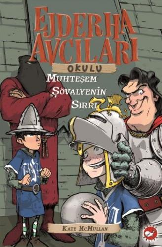Ejderha Avcıları Okulu-05: Muhteşem Şövalyenin Sırları